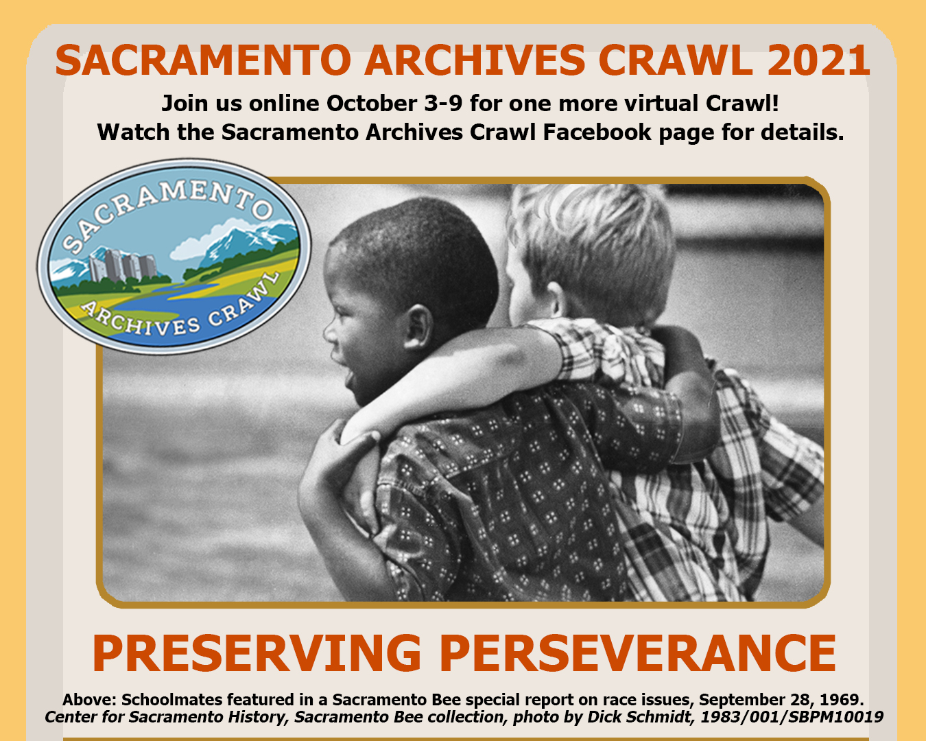 Sacramento Archives Crawl 2021 Poster Preserving Perseverance Join us online October 3-9 for one more virtual Crawl! Watch the Sacramento Archives Crawl Facebook page for details. Image of  two schoolmates featured in a Sacramento Bee special report on race issues, September28, 1969. Center for Sacramento History, Sacramento Bee collection, photo by Dick Schmidt, 1983/001/SBPM10019.