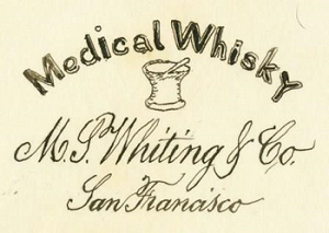 This is a hand drawn trademark for M. S. Whiting's medicinal whiskey. It features the words Medical Whisky arched over what looks like a beverage glass. Below is written M.S. Whiting and Company, San Francisco. The word whiskey is spelled as w-h-i-s-k-y. The trademark is very simplistic, with black lettering on a white background.